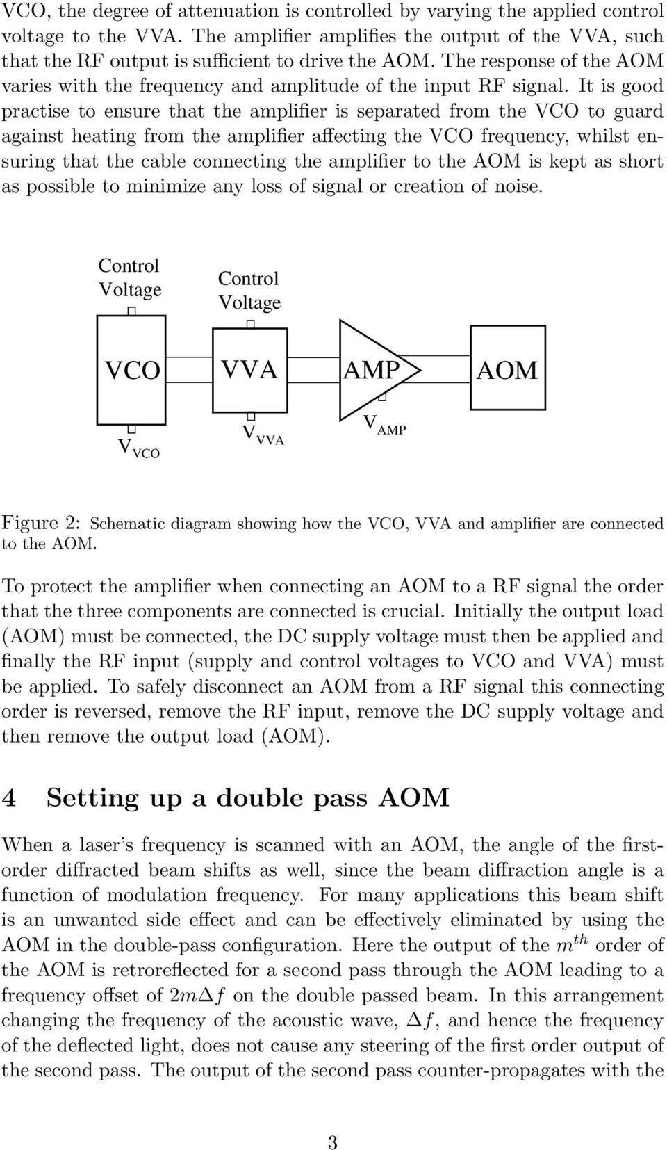 It is good practise to ensure that the amplifier is separated from the VCO to guard against heating from the amplifier affecting the VCO frequency, whilst ensuring that the cable connecting the