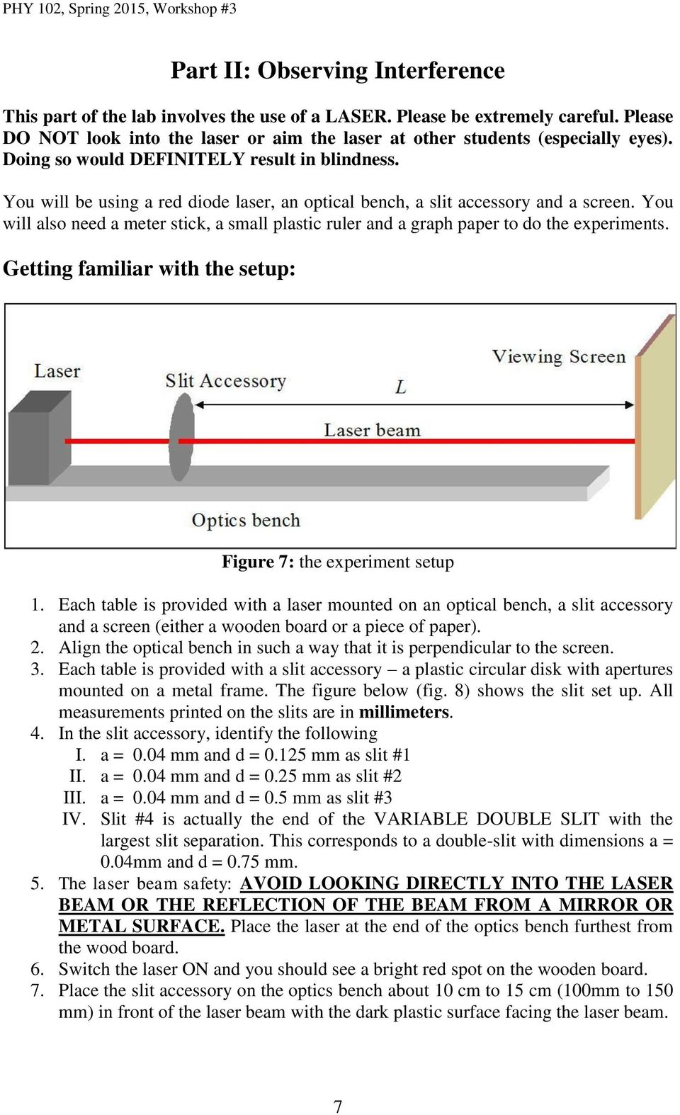 You will also need a meter stick, a small plastic ruler and a graph paper to do the experiments. Getting familiar with the setup: Figure 7: the experiment setup 1.