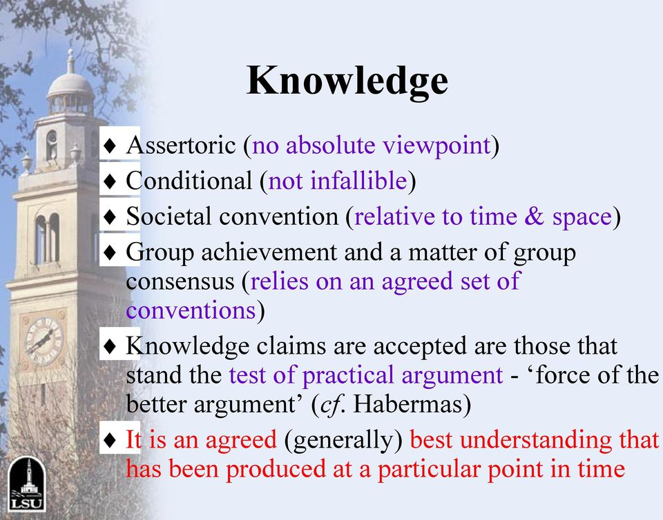 Knowledge claims are accepted are those that stand the test of practical argument - force of the better
