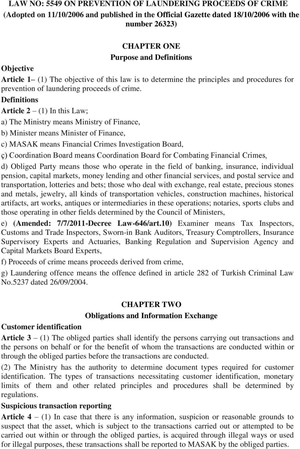 Definitions Article 2 (1) In this Law; a) The Ministry means Ministry of Finance, b) Minister means Minister of Finance, c) MASAK means Financial Crimes Investigation Board, ç) Coordination Board