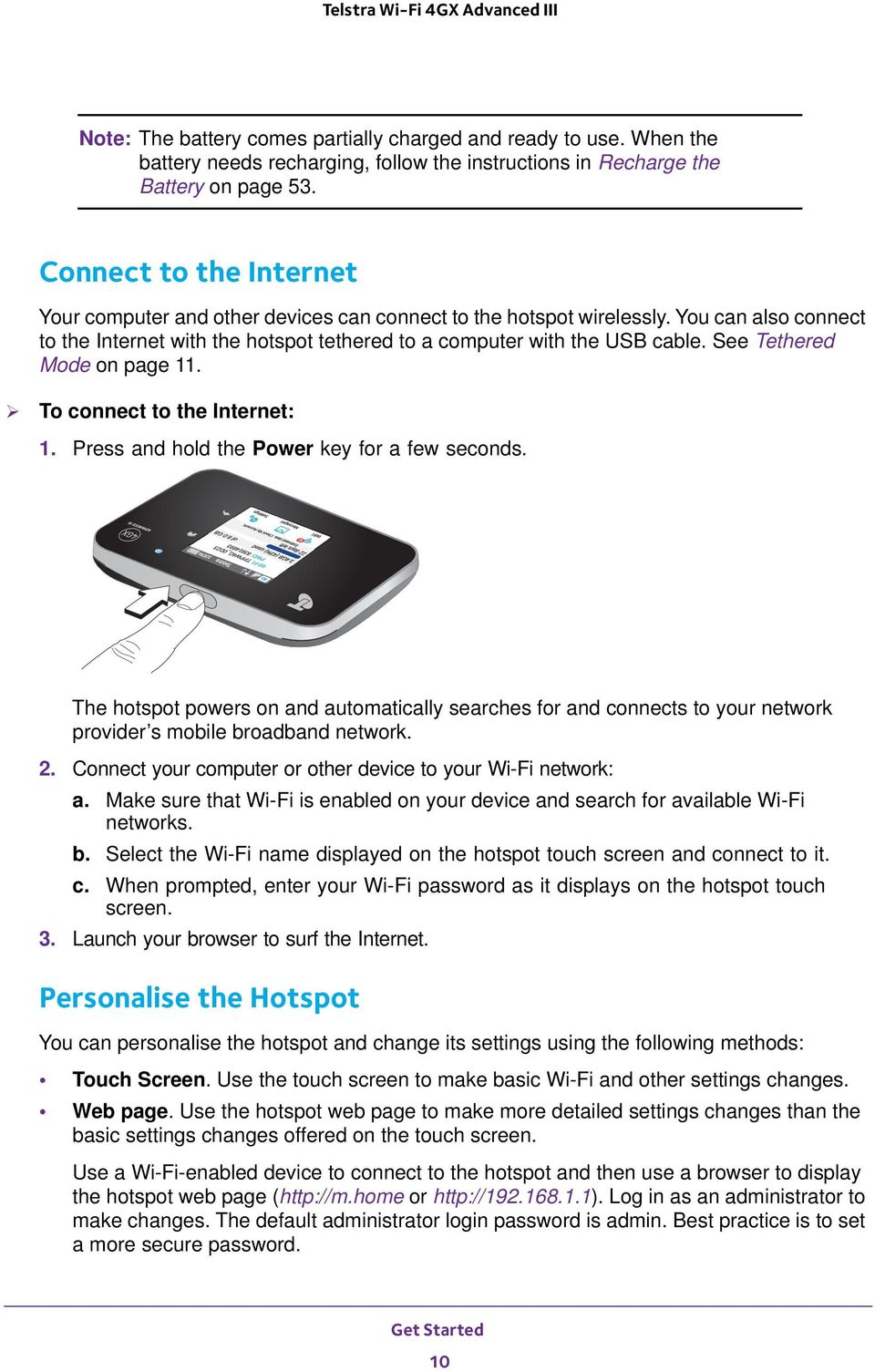 See Tethered Mode on page 11. To connect to the Internet: 1. Press and hold the Power key for a few seconds.