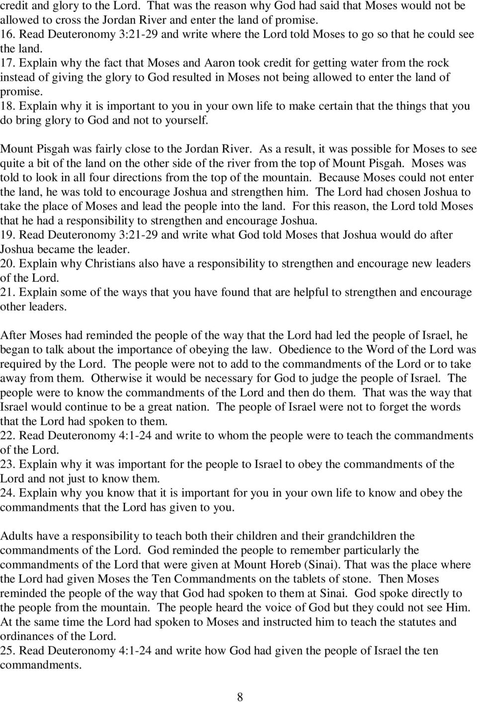 Explain why the fact that Moses and Aaron took credit for getting water from the rock instead of giving the glory to God resulted in Moses not being allowed to enter the land of promise. 18.