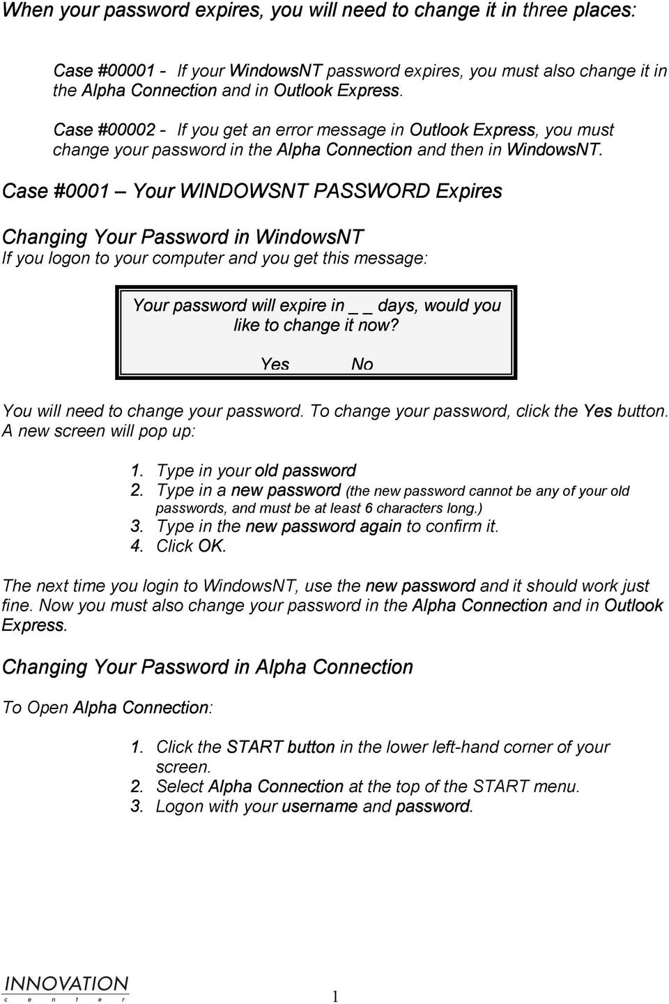 Case #0001 Your WINDOWSNT PASSWORD Expires Changing Your Password in WindowsNT If you logon to your computer and you get this message: Your password will expire in days, would you like to change it