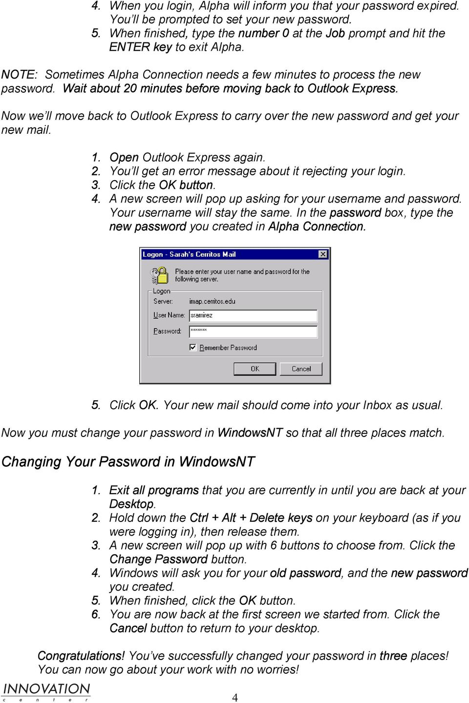 Wait about 20 minutes before moving back to Outlook Express. Now we ll move back to Outlook Express to carry over the new password and get your new mail. 1. Open Outlook Express again. 2. You ll get an error message about it rejecting your login.