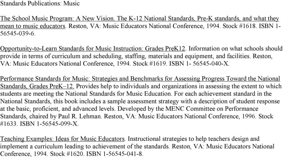 Information on what schools should provide in terms of curriculum and scheduling, staffing, materials and equipment, and facilities. Reston, VA: Music Educators National Conference, 1994. Stock #1619.