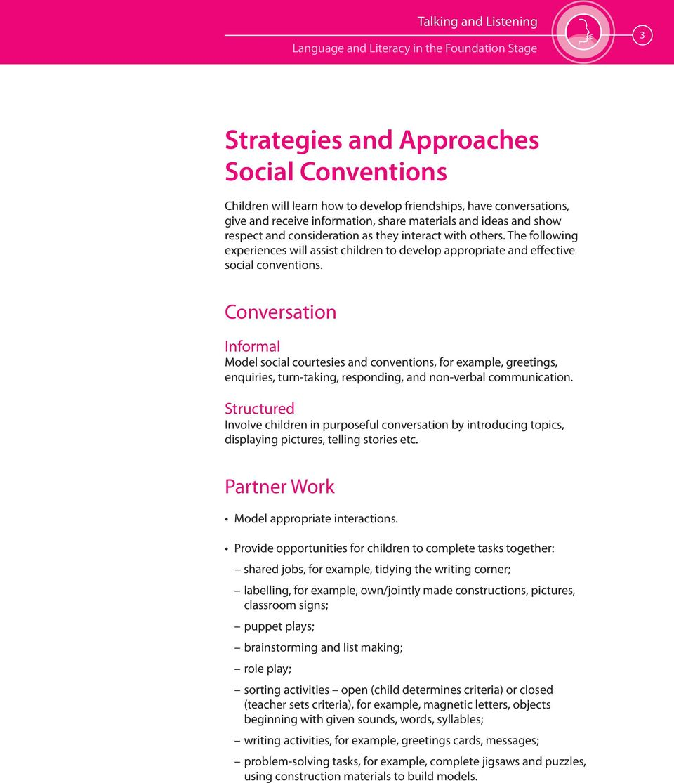 The following experiences will assist children to develop appropriate and effective social conventions.