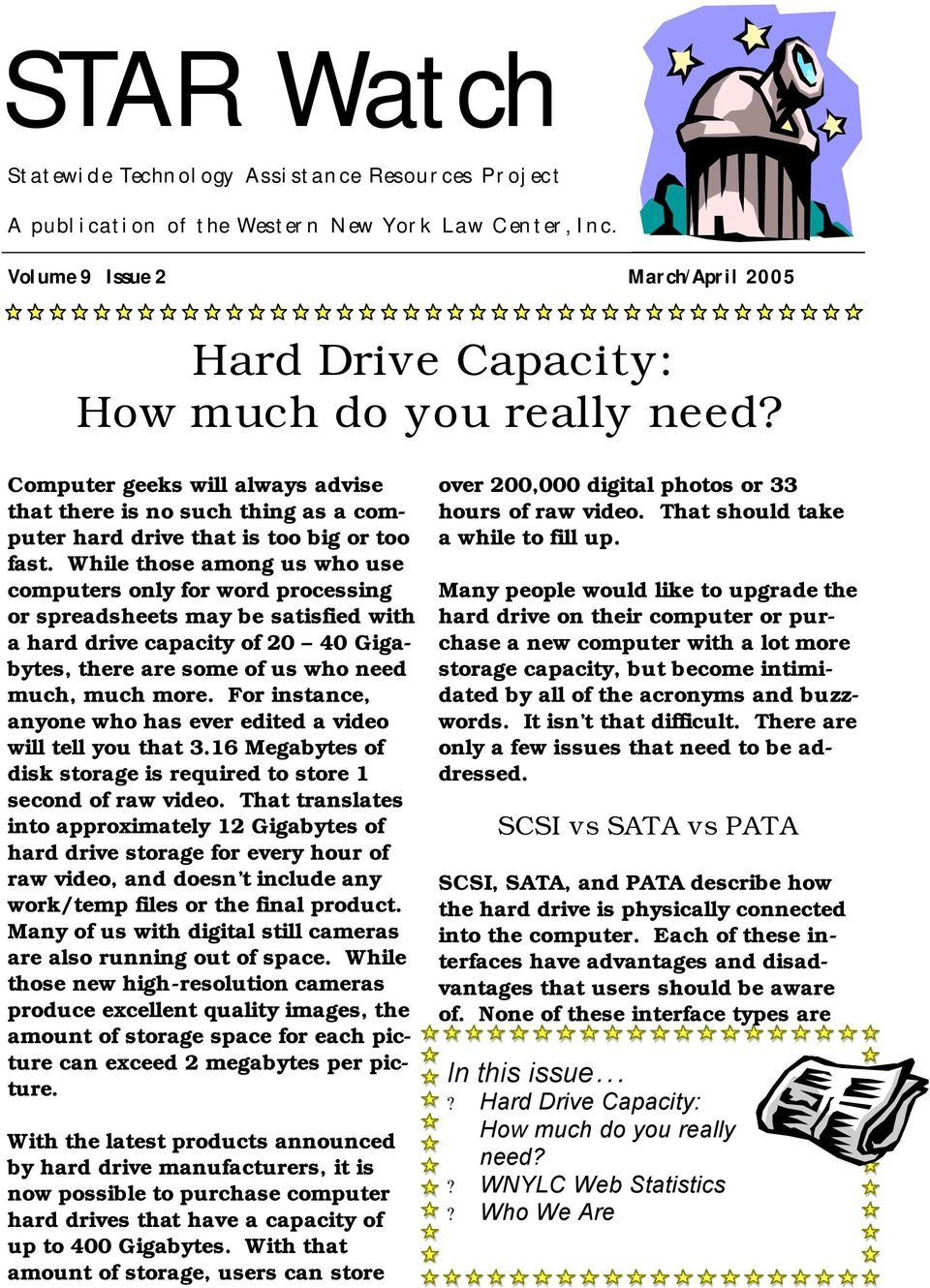 While those among us who use computers only for word processing or spreadsheets may be satisfied with a hard drive capacity of 20 40 Gigabytes, there are some of us who need much, much more.