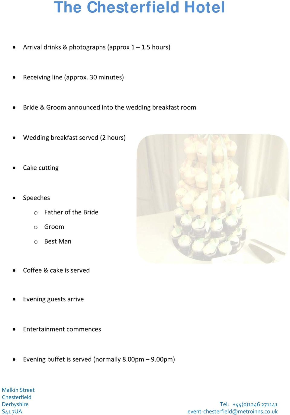served (2 hours) Cake cutting Speeches o Father of the Bride o Groom o Best Man Coffee &