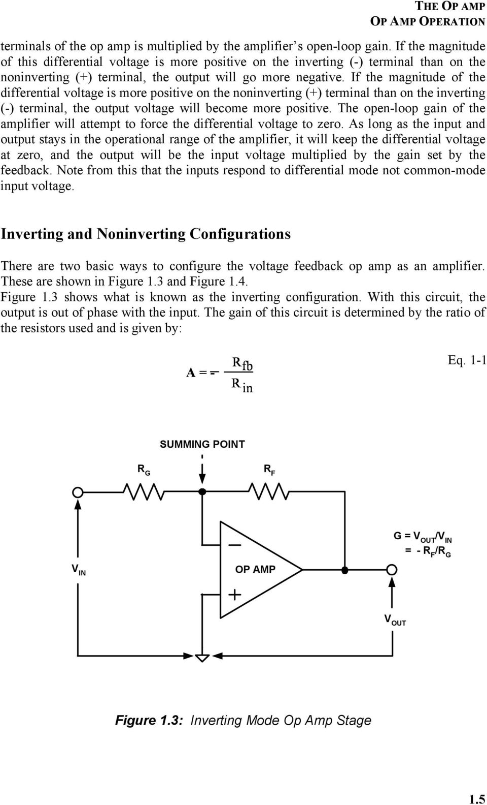 If the magnitude of the differential voltage is more positive on the noninverting (+) terminal than on the inverting (-) terminal, the output voltage will become more positive.