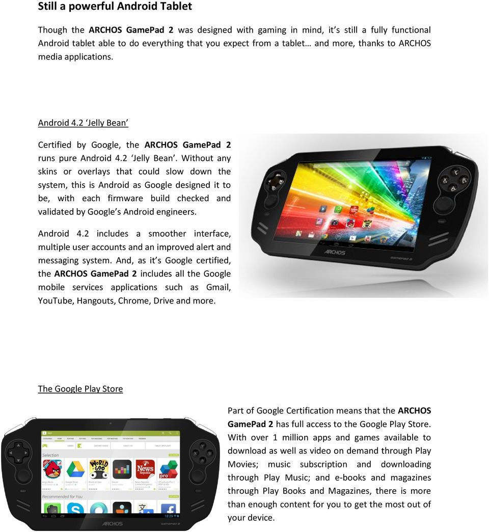 Certified by Google, the ARCHOS GamePad 2 runs pure Android 4.2 Jelly Bean.