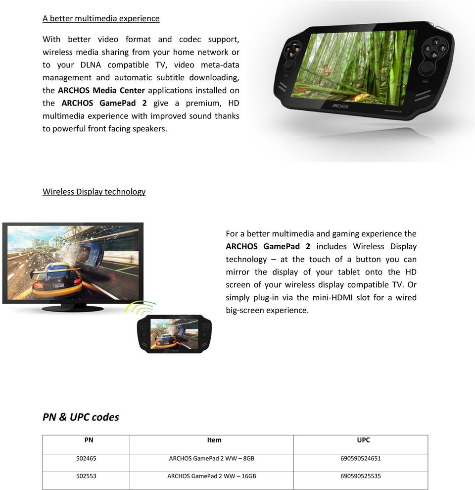 Wireless Display technology For a better multimedia and gaming experience the ARCHOS GamePad 2 includes Wireless Display technology at the touch of a button you can mirror the display of your tablet