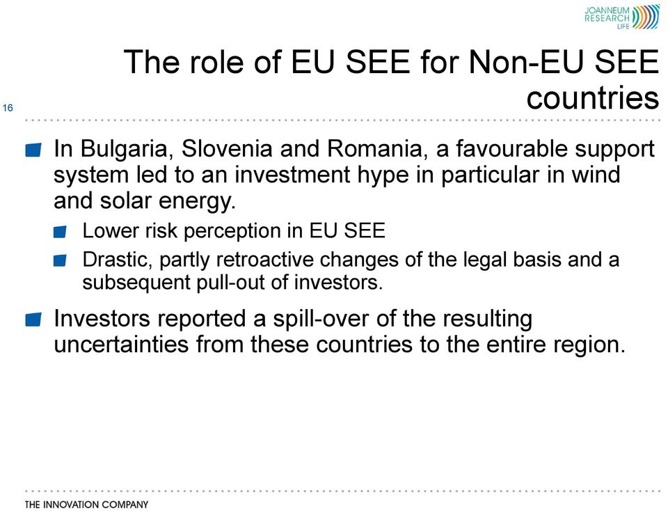 Lower risk perception in EU SEE Drastic, partly retroactive changes of the legal basis and a