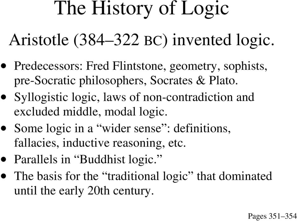 Syllogistic logic, laws of non-contradiction and excluded middle, modal logic.