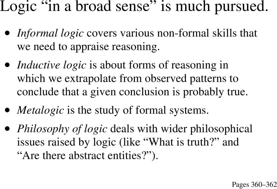 Inductive logic is about forms of reasoning in which we extrapolate from observed patterns to conclude that a