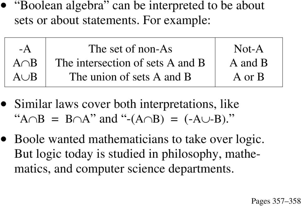 Not-A A and B A or B Similar laws cover both interpretations, like A B = B A and -(A B) = (-A -B).