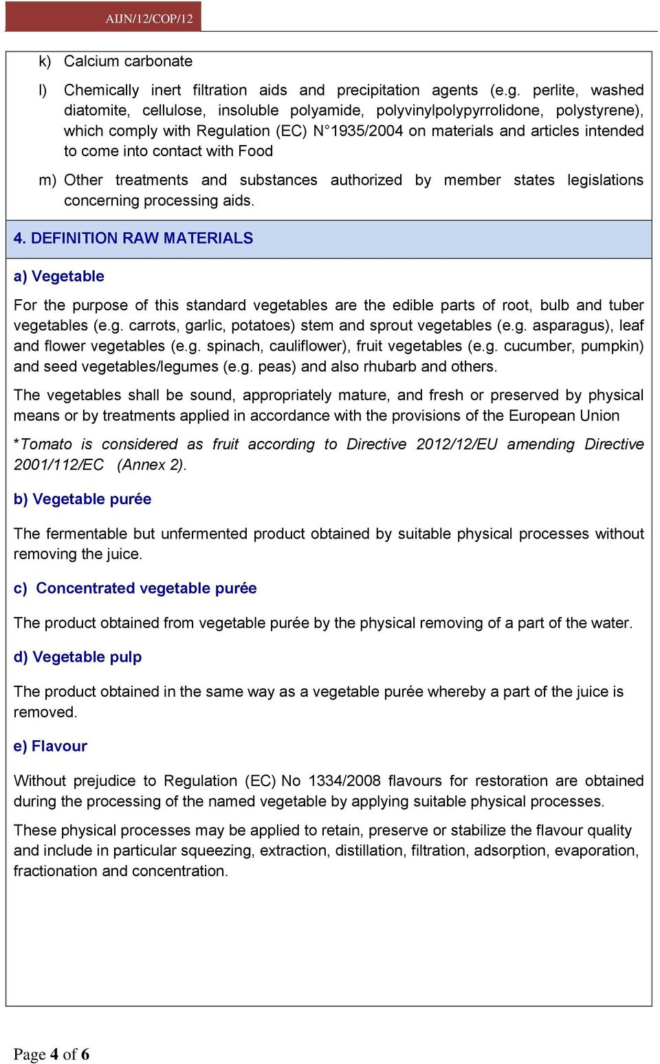 perlite, washed diatomite, cellulose, insoluble polyamide, polyvinylpolypyrrolidone, polystyrene), which comply with Regulation (EC) N 1935/2004 on materials and articles intended to come into