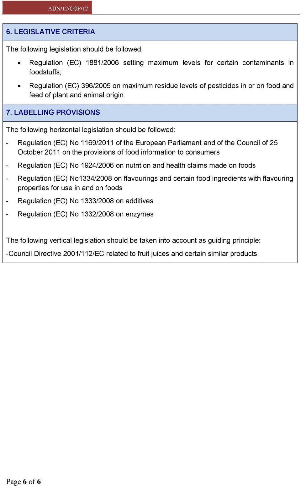 LABELLING PROVISIONS The following horizontal legislation should be followed: - Regulation (EC) No 1169/2011 of the European Parliament and of the Council of 25 October 2011 on the provisions of food
