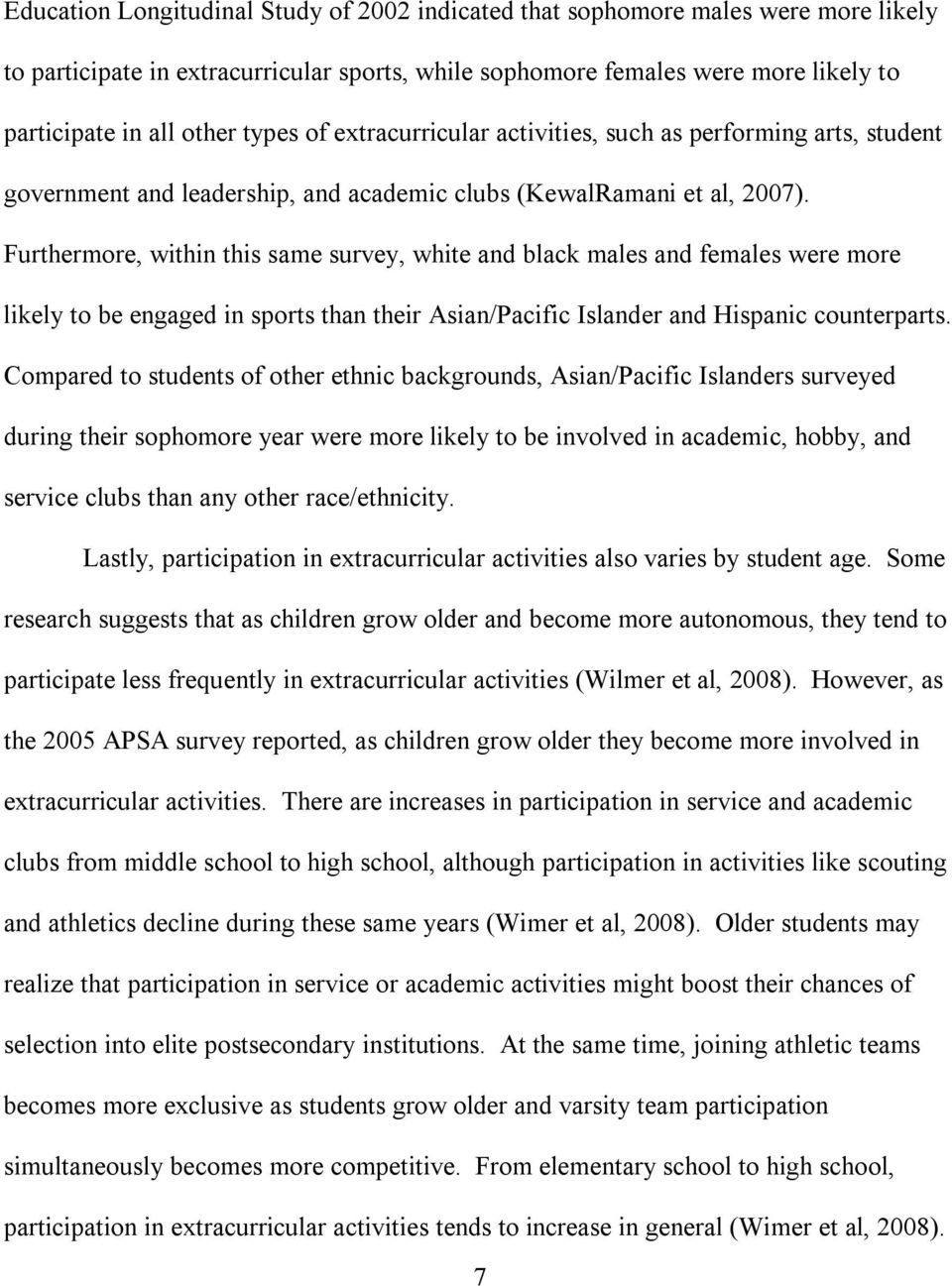 Furthermore, within this same survey, white and black males and females were more likely to be engaged in sports than their Asian/Pacific Islander and Hispanic counterparts.
