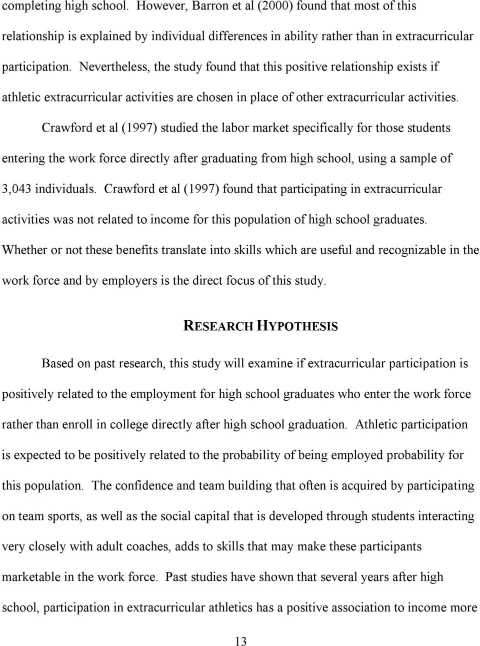 Crawford et al (1997) studied the labor market specifically for those students entering the work force directly after graduating from high school, using a sample of 3,043 individuals.
