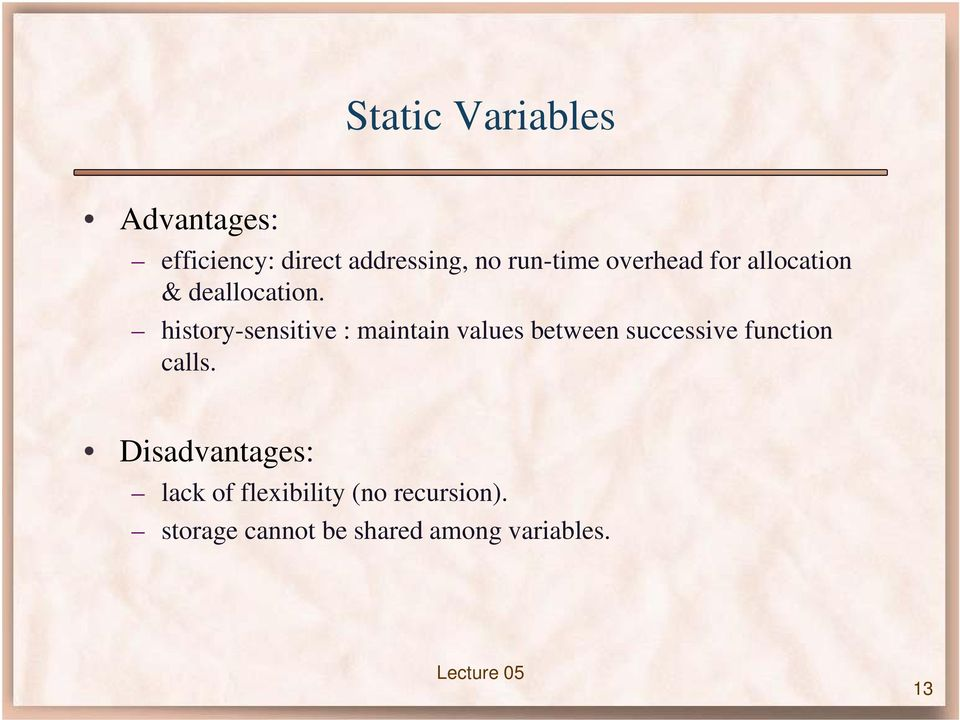 history-sensitive : maintain values between successive function calls.