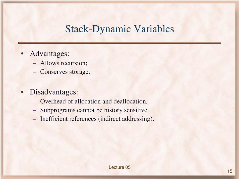 Disadvantages: Overhead of allocation and deallocation.