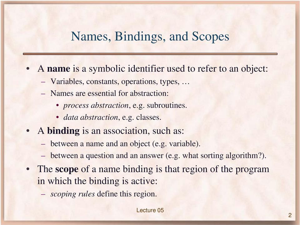 A binding is an association, such as: between a name and an object (e.g. variable). between a question and an answer (e.g. what sorting algorithm?