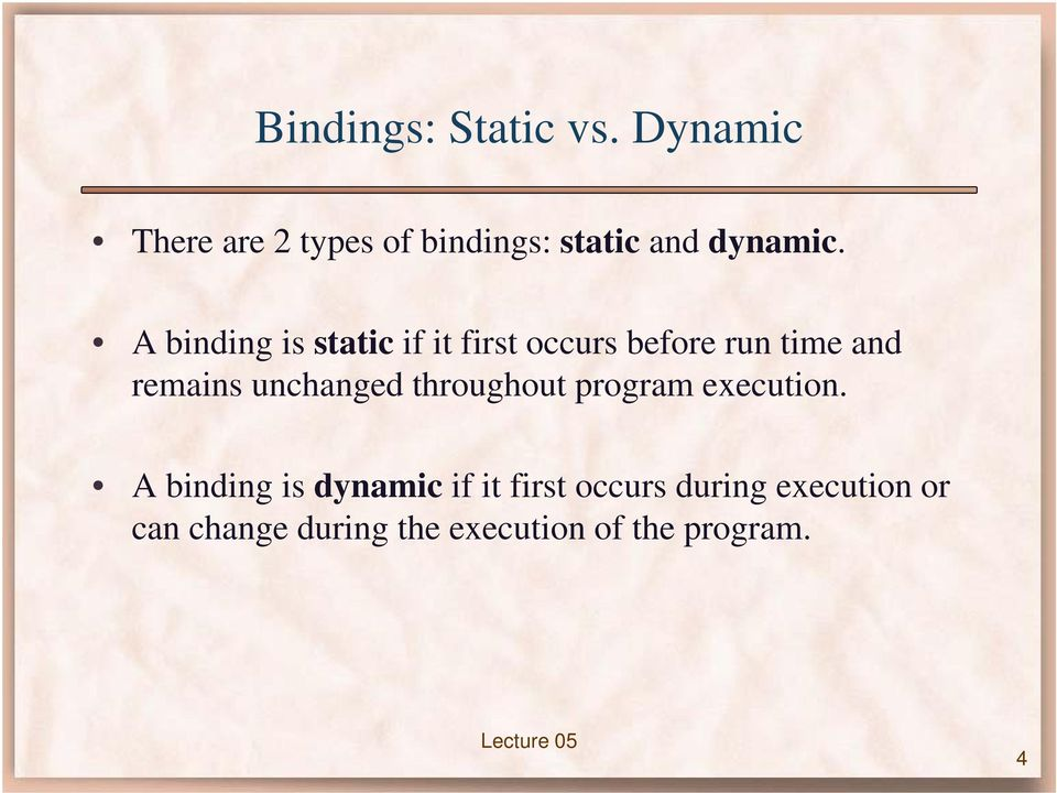 A binding is static if it first occurs before run time and remains