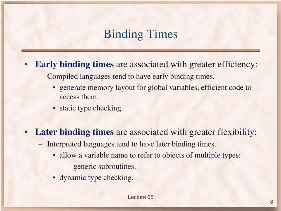 Later binding times are associated with greater flexibility: Interpreted languages tend to have later binding