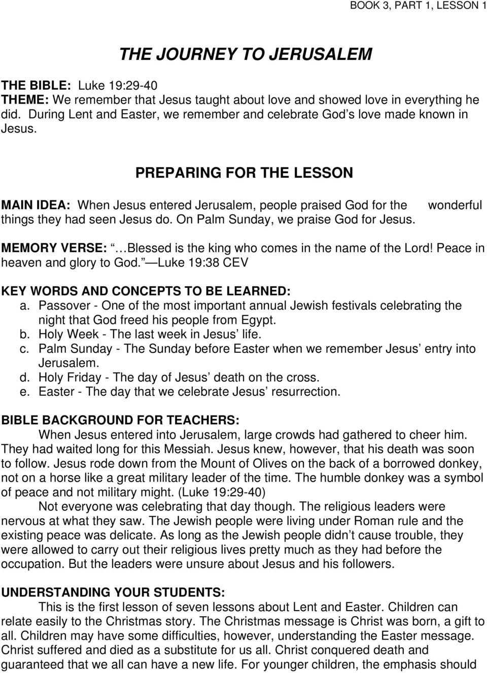 PREPARING FOR THE LESSON MAIN IDEA: When Jesus entered Jerusalem, people praised God for the things they had seen Jesus do. On Palm Sunday, we praise God for Jesus.