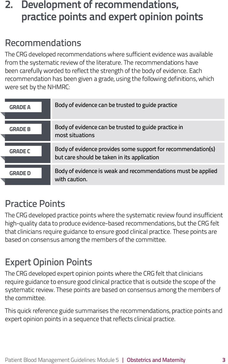 Each recommendation has been given a grade, using the following definitions, which were set by the NHMRC: GRADE A Body of evidence can be trusted to guide practice GRADE B GRADE C GRADE D Body of