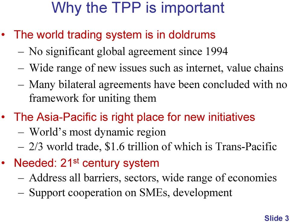 Asia-Pacific is right place for new initiatives World s most dynamic region 2/3 world trade, $1.