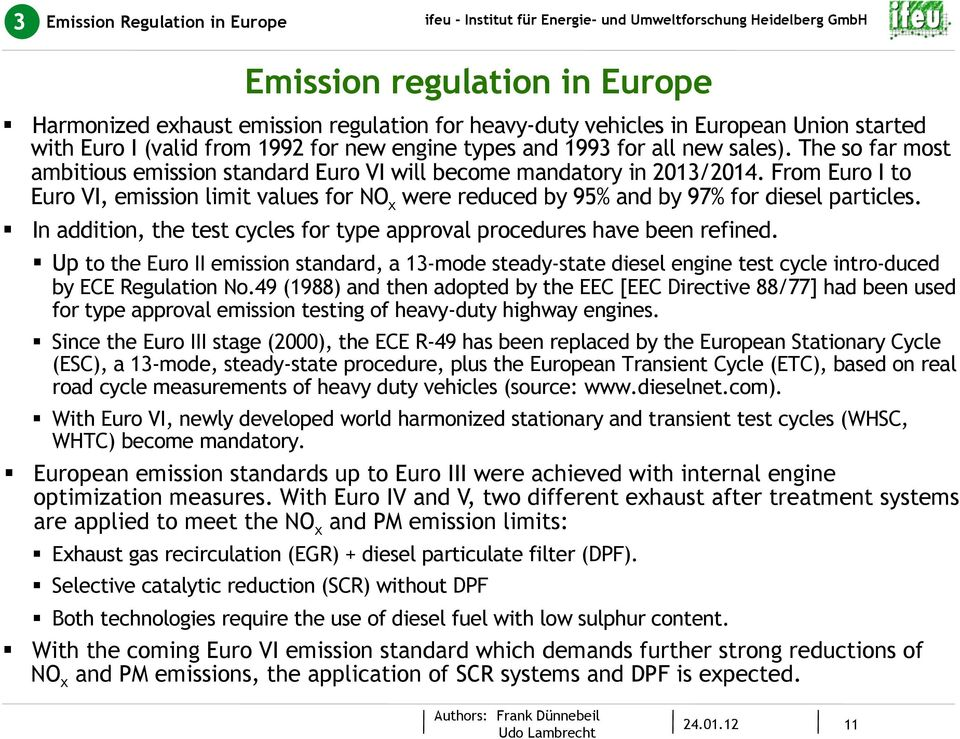 From Euro I to Euro VI, emission limit values for NO x were reduced by 95% and by 97% for diesel particles. In addition, the test cycles for type approval procedures have been refined.