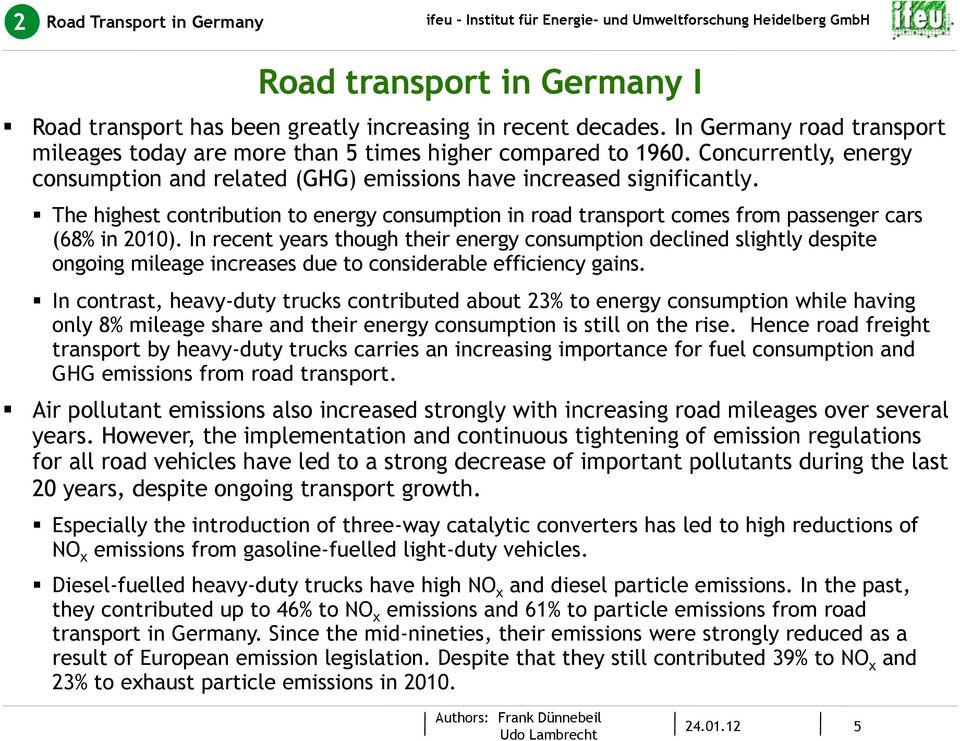 The highest contribution to energy consumption in road transport comes from passenger cars (68% in 21).