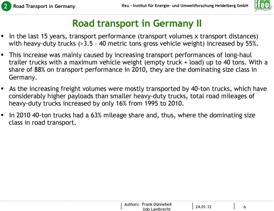 This increase was mainly caused by increasing transport performances of long-haul trailer trucks with a maximum vehicle weight (empty truck + load) up to 4 tons.