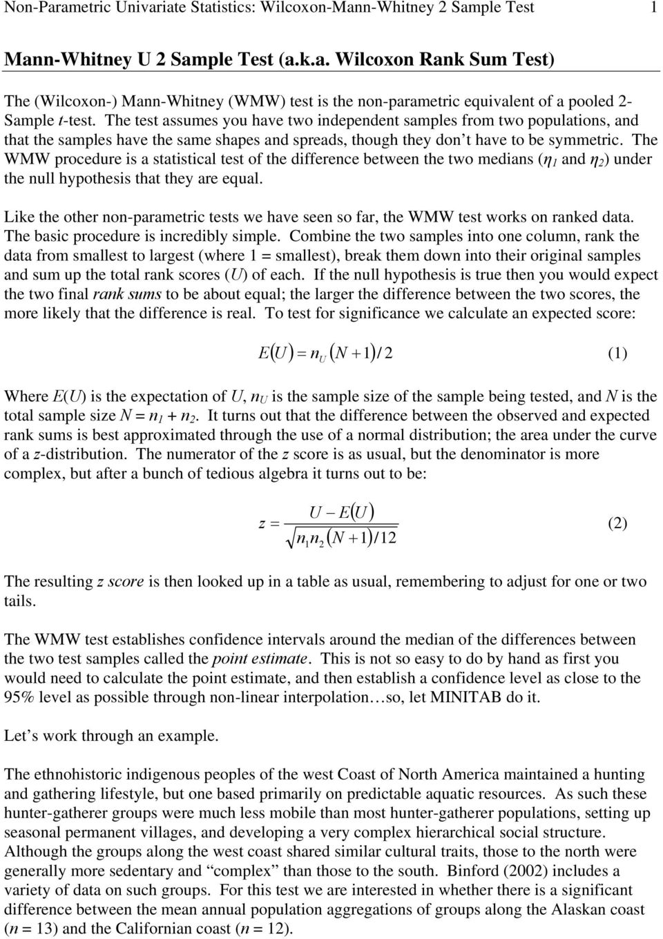 The WMW procedure is a statistical test of the differece betwee the two medias (η 1 ad η 2 ) uder the ull hypothesis that they are equal.