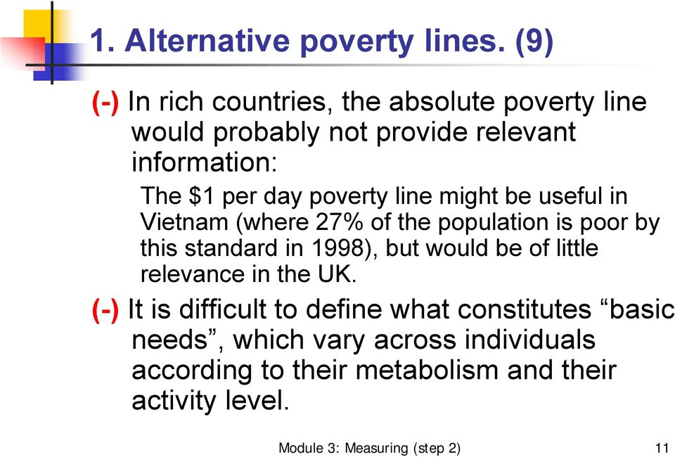 poverty line might be useful in Vietnam (where 27% of the population is poor by this standard in 1998), but would be
