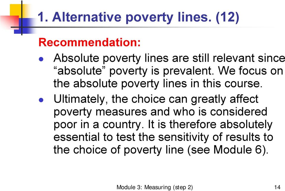 We focus on the absolute poverty lines in this course.