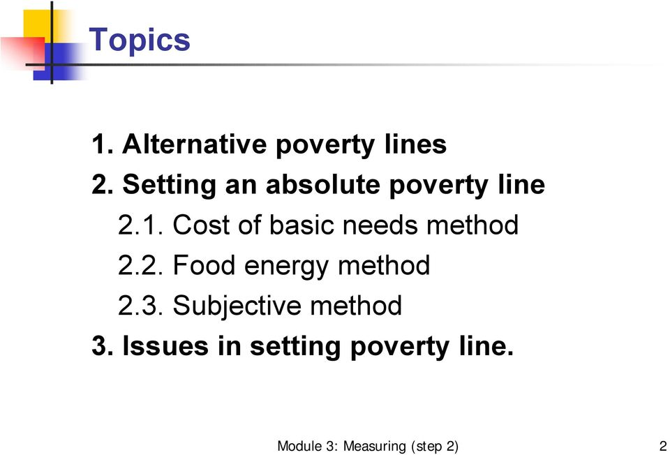 Cost of basic needs method 2.2. Food energy method 2.