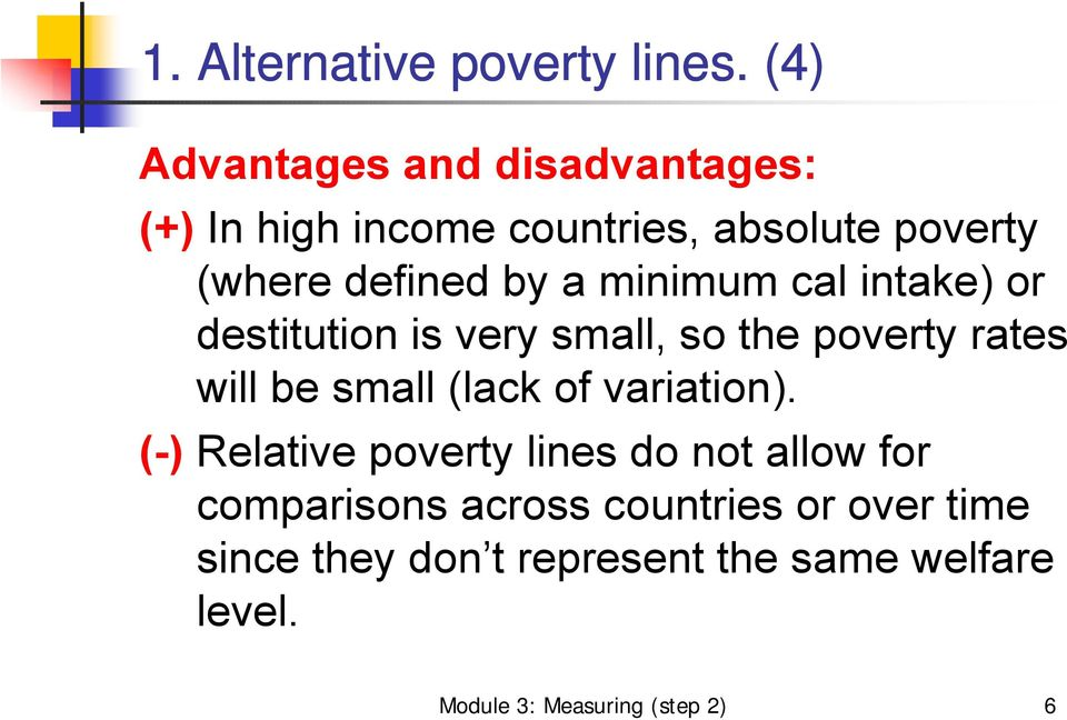 minimum cal intake) or destitution is very small, so the poverty rates will be small (lack of