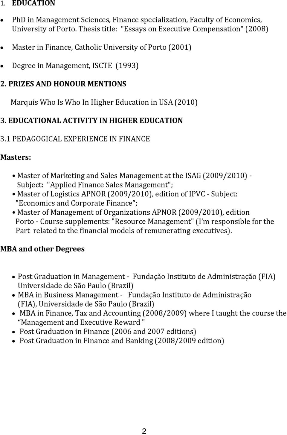 PRIZES AND HONOUR MENTIONS Marquis Who Is Who In Higher Education in USA (2010) 3. EDUCATIONAL ACTIVITY IN HIGHER EDUCATION 3.