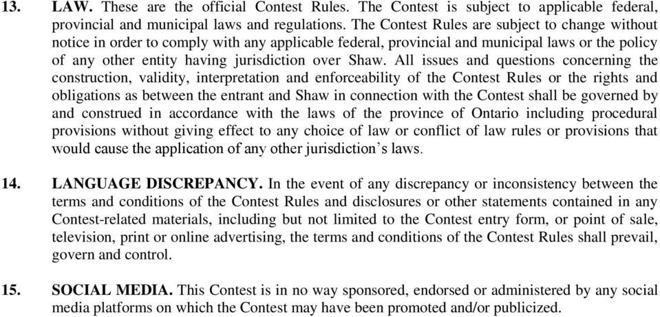 All issues and questions concerning the construction, validity, interpretation and enforceability of the Contest Rules or the rights and obligations as between the entrant and Shaw in connection with