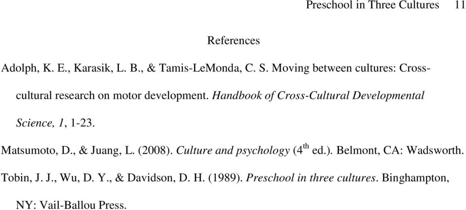 Handbook of Cross-Cultural Developmental Science, 1, 1-23. Matsumoto, D., & Juang, L. (2008).