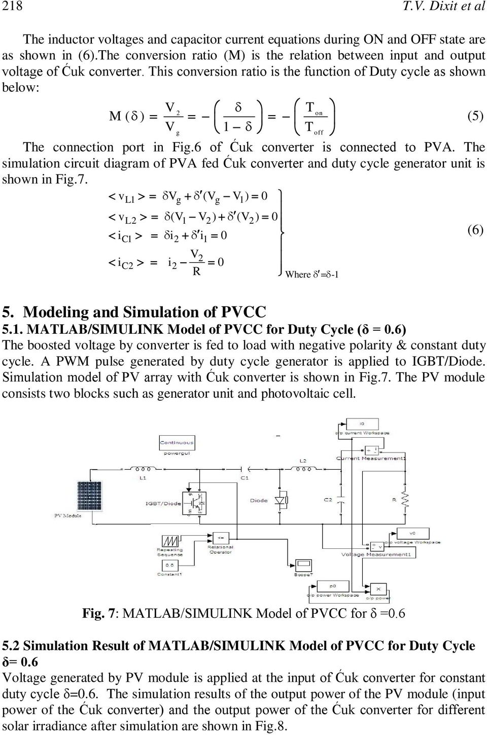 This conversion ratio is the function of Duty cycle as shown below: V 2 T on M ( ) (5) V 1 T g off The connection port in Fig.6 of Ćuk converter is connected to PVA.
