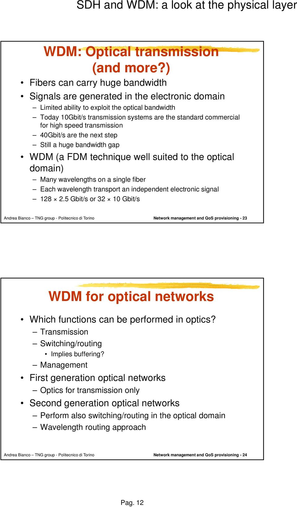 high speed transmission 40Gbit/s are the next step Still a huge bandwidth gap WDM (a FDM technique well suited to the optical domain) Many wavelengths on a single fiber Each wavelength transport an