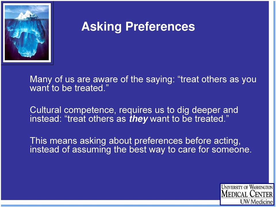 Cultural competence, requires us to dig deeper and instead: treat others