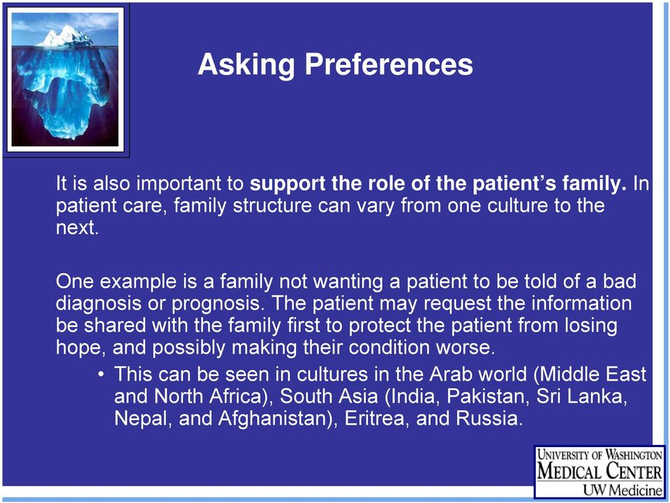 One example is a family not wanting a patient to be told of a bad diagnosis or prognosis.