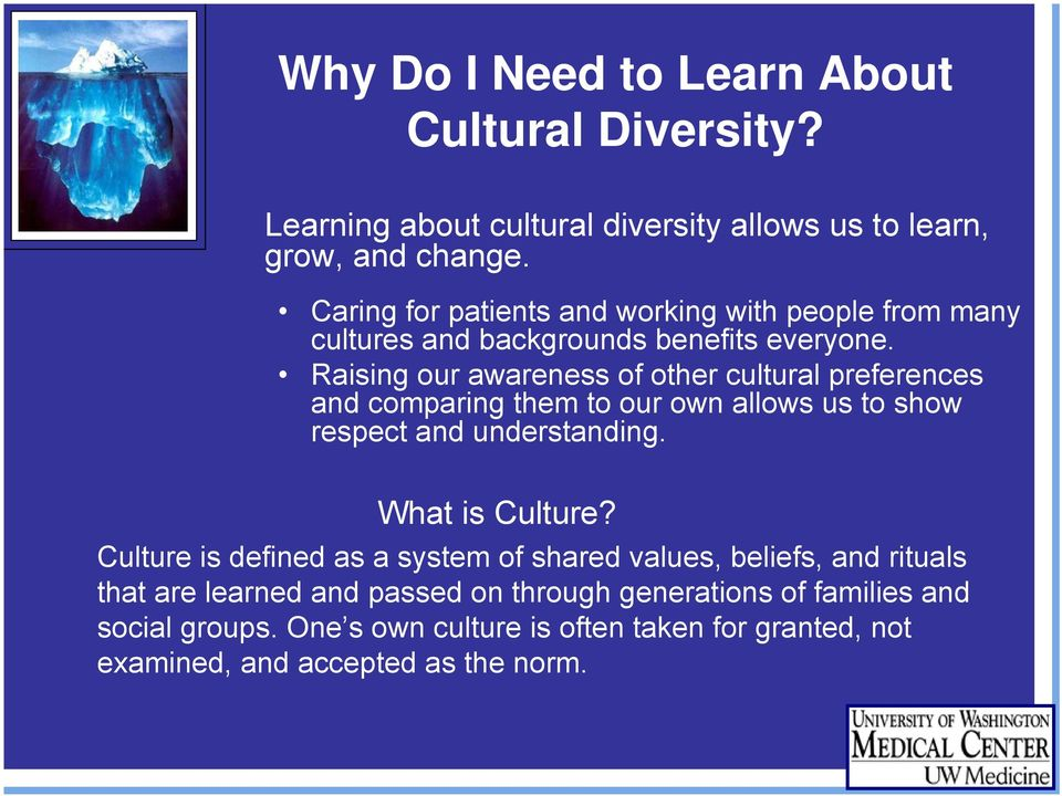 Raising our awareness of other cultural preferences and comparing them to our own allows us to show respect and understanding. What is Culture?