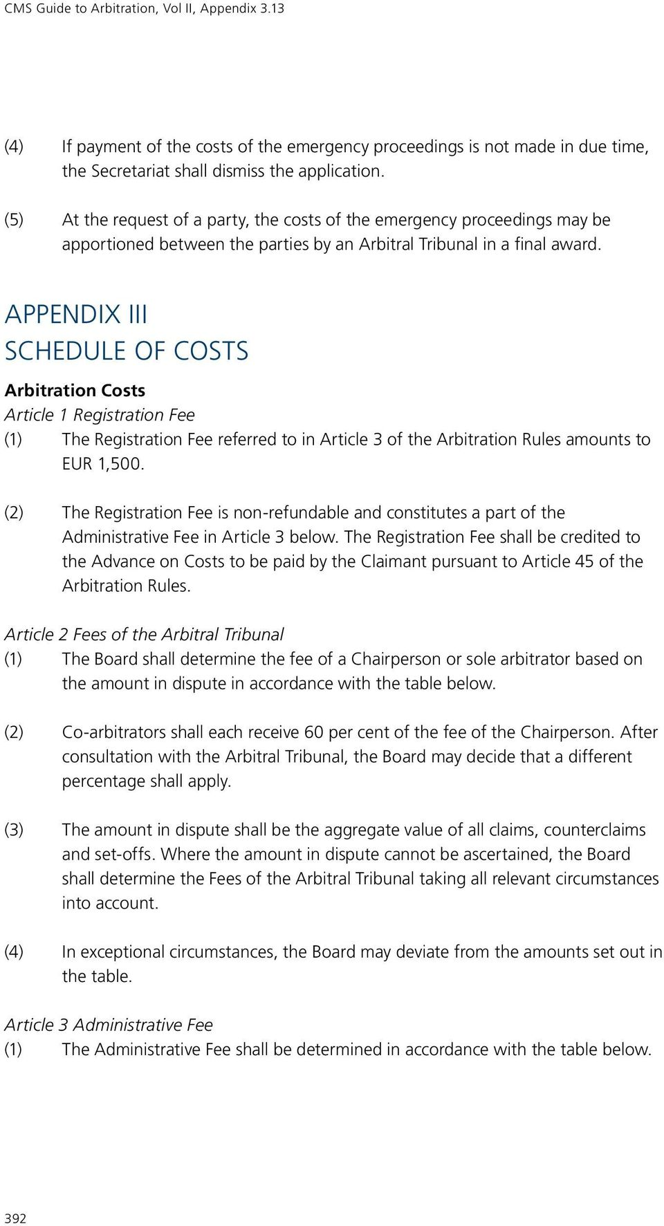APPENDIX III SCHEDULE OF COSTS Arbitration Costs Article 1 Registration Fee (1) The Registration Fee referred to in Article 3 of the Arbitration Rules amounts to EUR 1,500.