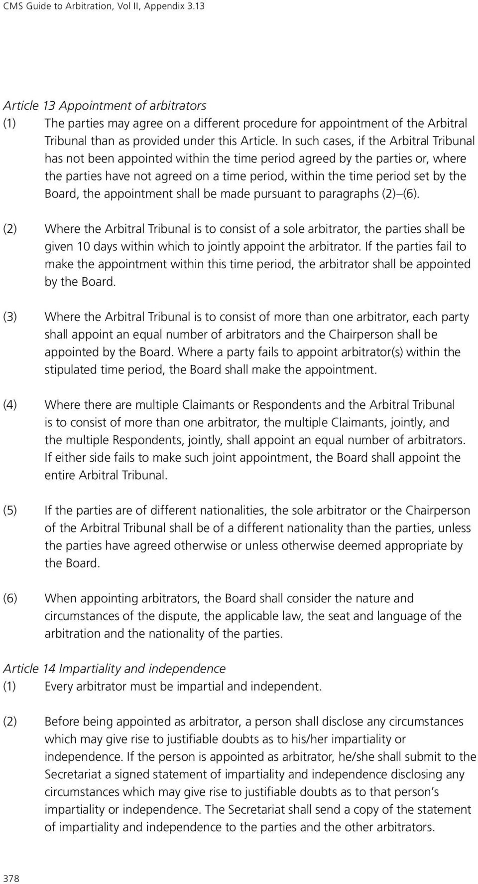 In such cases, if the Arbitral Tribunal has not been appointed within the time period agreed by the parties or, where the parties have not agreed on a time period, within the time period set by the
