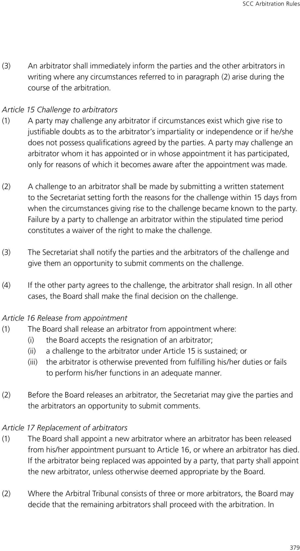 Article 15 Challenge to arbitrators (1) A party may challenge any arbitrator if circumstances exist which give rise to justifiable doubts as to the arbitrator s impartiality or independence or if he
